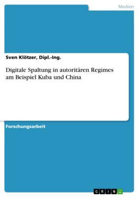 Digitale Spaltung in autoritären Regimes am Beispiel Kuba und China, Dipl.-Ing., Sven Klötzer