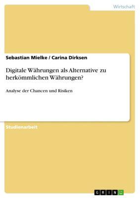 Digitale Währungen als Alternative zu herkömmlichen Währungen?, Sebastian Mielke, Carina Dirksen