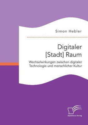 Digitaler [Stadt] Raum, Simon Hebler