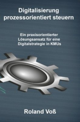 Digitalisierung prozessorientiert steuern - Roland Voß pdf epub