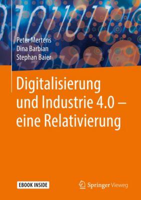 Digitalisierung und Industrie 4.0 – eine Relativierung, Peter Mertens, Stephan Baier, Dina Barbian