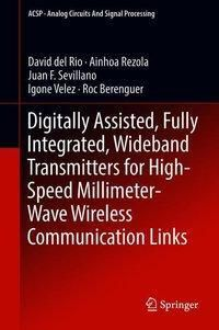 Digitally Assisted, Fully Integrated, Wideband Transmitters for High-Speed Millimeter-Wave Wireless Communication Links, David Del Rio, Ainhoa Rezola, Juan Francisco Sevillano, Igone Velez, Roc Berenguer