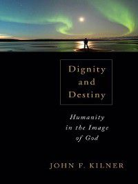 Dignity and Destiny, John F. Kilner