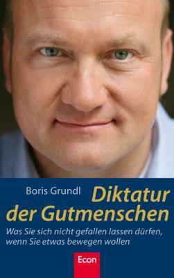 Diktatur der Gutmenschen, Boris Grundl