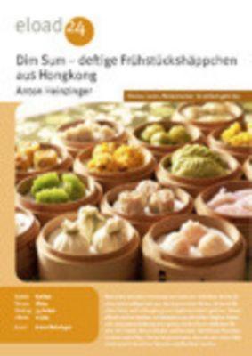 Dim Sum aus Hongkongs Küche. Rezepte für deftige Frühstückshäppchen aus Südchina, Anton Heinzinger