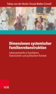 Dimensionen systemischer Familienrekonstruktion, Tobias von der Recke, Ursula Wolter-Cornell