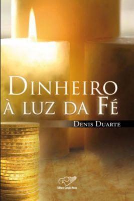 Dinheiro a Luz da Fé, Denis Duarte