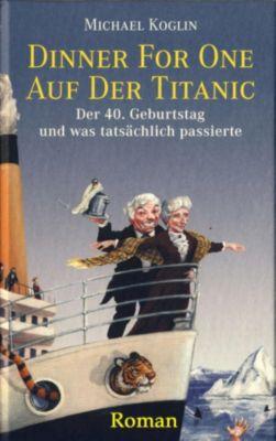 Dinner for One auf der Titanic. Der 40. Geburtstag und was tatsächlich passierte., Michael Koglin