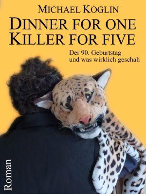 Dinner for One - Killer for Five: Der 90. Geburtstag und was wirklich geschah, Michael Koglin