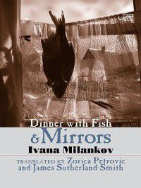 Dinner with Fish and Mirrors, Ivana Milankov