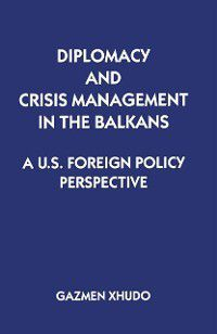 Diplomacy and Crisis Management in the Balkans, Gazmen Xhudo