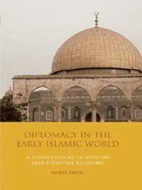 Diplomacy in the Early Islamic World, Maria Vaiou