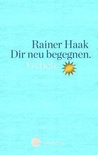 Dir neu begegnen - Rainer Haak |