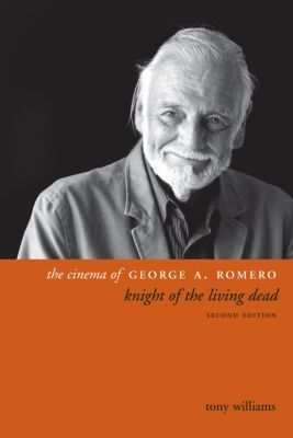 Directors' Cuts: The Cinema of George A. Romero, Tony Williams