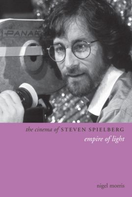 Directors' Cuts: The Cinema of Steven Spielberg, Nigel Morris