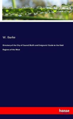 Directory of the City of Council Bluffs and Emigrants' Guide to the Gold Regions of the West, W. Burke