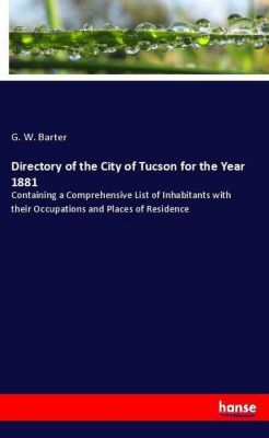Directory of the City of Tucson for the Year 1881, G. W. Barter