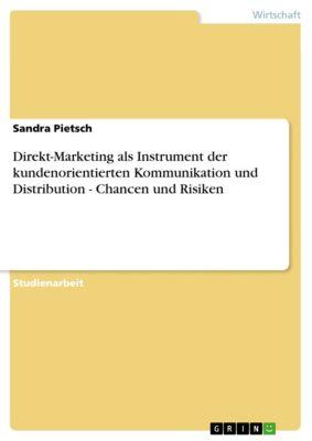Direkt-Marketing als Instrument der kundenorientierten Kommunikation und Distribution - Chancen und Risiken, Sandra Pietsch