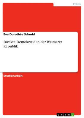 Direkte Demokratie in der Weimarer Republik, Eva  Dorothée Schmid