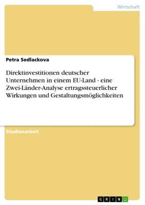 Direktinvestitionen deutscher Unternehmen in einem EU-Land - eine Zwei-Länder-Analyse ertragssteuerlicher Wirkungen und Gestaltungsmöglichkeiten, Petra Sedlackova
