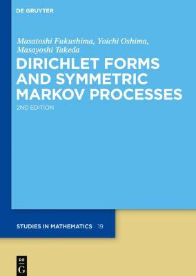 Dirichlet Forms and Symmetric Markov Processes, Masatoshi Fukushima, Yoichi Oshima, Masayoshi Takeda