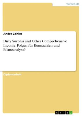 Dirty Surplus and Other Comprehensive Income: Folgen für Kennzahlen und Bilanzanalyse?, Andre Zohles