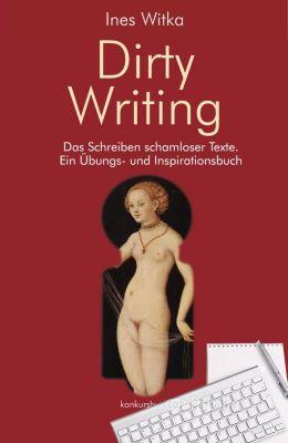 Dirty Writing. Das Schreiben schamloser Texte, Ines Witka