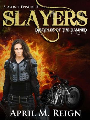 Disciples of the Damned: Slayers (Disciples of the Damned, #3), April M. Reign