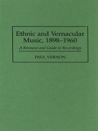Discographies: Association for Recorded Sound Collections Discographic Reference: Ethnic and Vernacular Music, 1898-1960, Paul Vernon