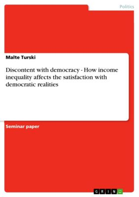 Discontent with democracy - How income inequality affects the satisfaction with democratic realities, Malte Turski