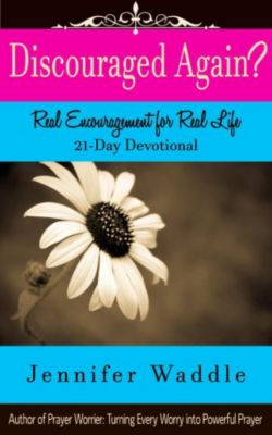 Discouraged Again? Real Encouragement for Real Life 21-Day Devotional, Jennifer Waddle