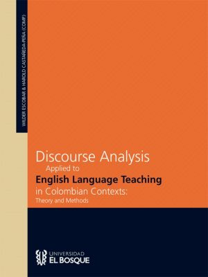 Discourse analysis applied to english language teaching in colombian contexts: theory and methods, Harold Castañeda-Peña, Wilder Yesid Escobar Alméciga