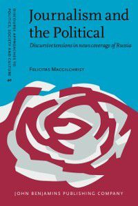 Discourse Approaches to Politics, Society and Culture: Journalism and the Political, Felicitas Macgilchrist