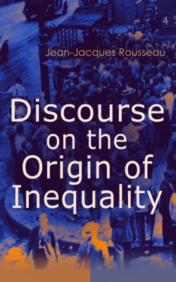 Discourse on the Origin of Inequality, Jean-Jacques Rousseau