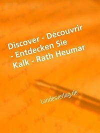 Discover - Découvrir - Entdecken Sie Kalk - Rath Heumar