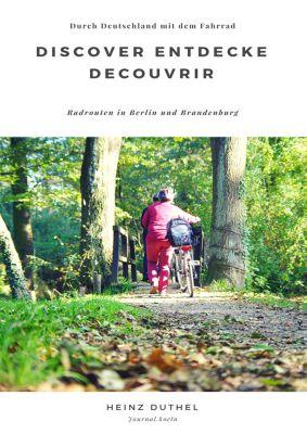 Discover Entdecke Decouvrir Radrouten in Berlin und Brandenburg, Heinz Duthel