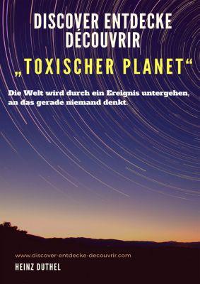 "Discover Entdecke Découvrir ""Toxischer Planet"", Heinz Duthel"