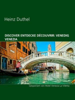 Discover Entdecke Découvrir: Venedig Venezia, Heinz Duthel
