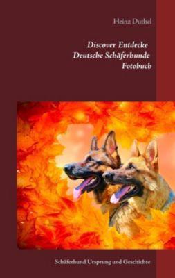 Discover Entdecke Deutsche Schäferhunde Fotobuch, Heinz Duthel