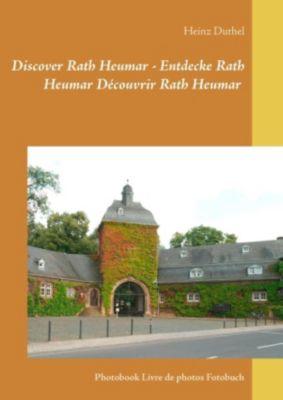 Discover Rath Heumar - Entdecke Rath Heumar Découvrir Rath Heumar, Heinz Duthel