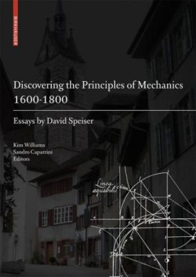 Discovering the Principles of Mechanics 1600-1800, David Speiser
