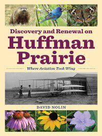 Discovery and Renewal on Huffman Prairie, David Nolin
