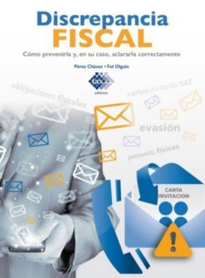 Discrepancia Fiscal. Cómo prevenirla y, en su caso, aclararla correctamente 2017, José Pérez Chávez, Raymundo Fol Olguín