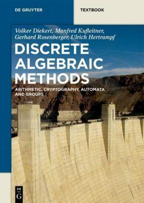 Discrete Algebraic Methods, Volker Diekert, Manfred Kufleitner, Gerhard Rosenberger, Ulrich Hertrampf