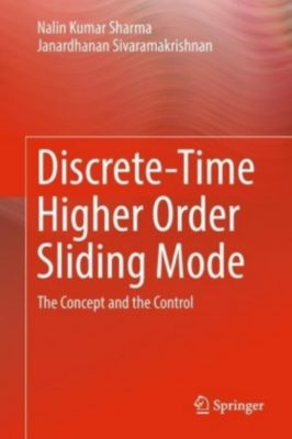 Discrete-time Higher Order Sliding Mode, Nalin Kumar Sharma, Janardhanan Sivaramakrishnan