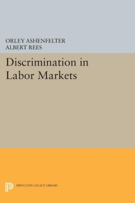 Discrimination in Labor Markets, Orley Ashenfelter, Albert Rees