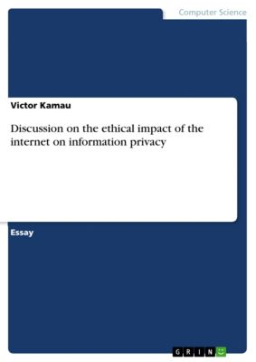 Discussion on the ethical impact of the internet on information privacy, Victor Kamau