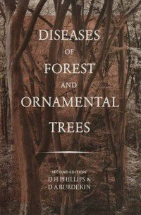 Diseases of Forest and Ornamental Trees, D. H. Phillips, D.A. Burdekin