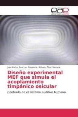 Diseño experimental MEF que simula el acoplamiento timpánico osicular, Juan Carlos Sanchez Quesada, Antonio Glez. Herrera