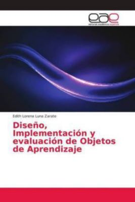 Diseño, Implementación y evaluación de Objetos de Aprendizaje, Edith Lorena Luna Zarate
